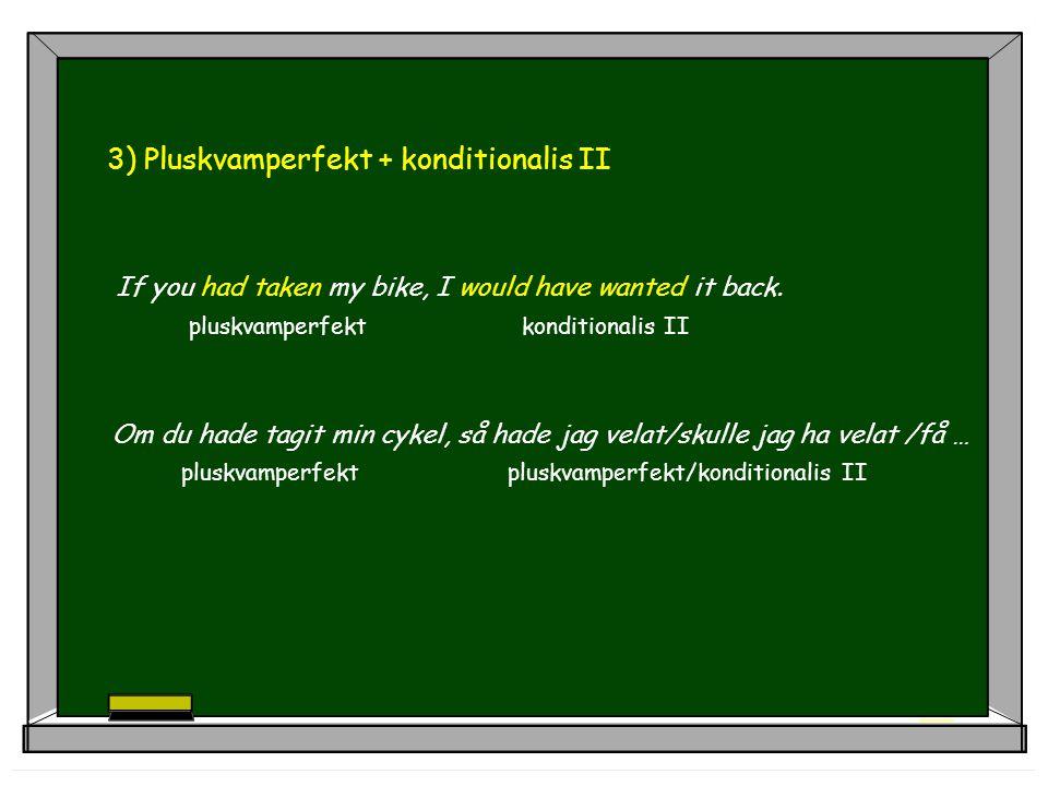 3) Pluskvamperfekt + konditionalis II