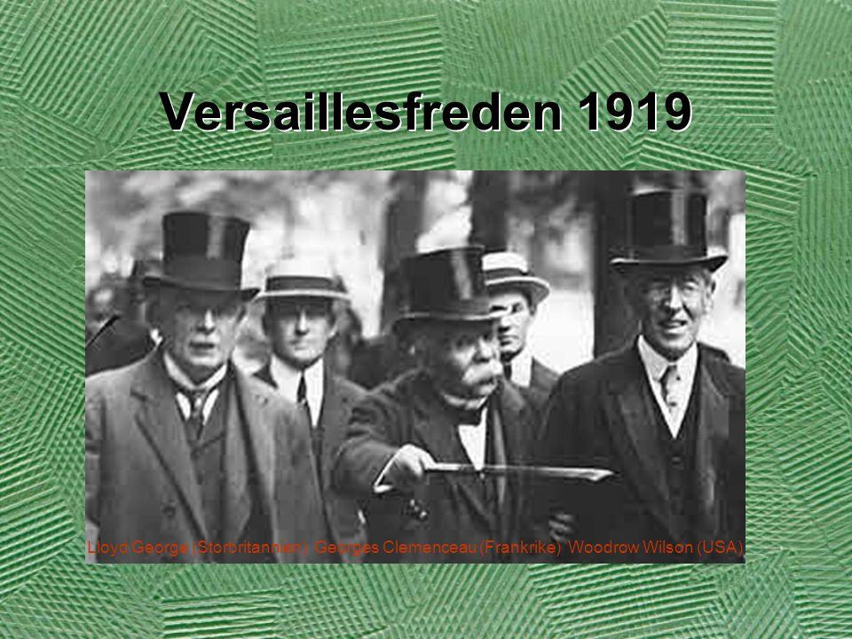 Versaillesfreden 1919 Lloyd George (Storbritannien) Georges Clemenceau (Frankrike) Woodrow Wilson (USA)