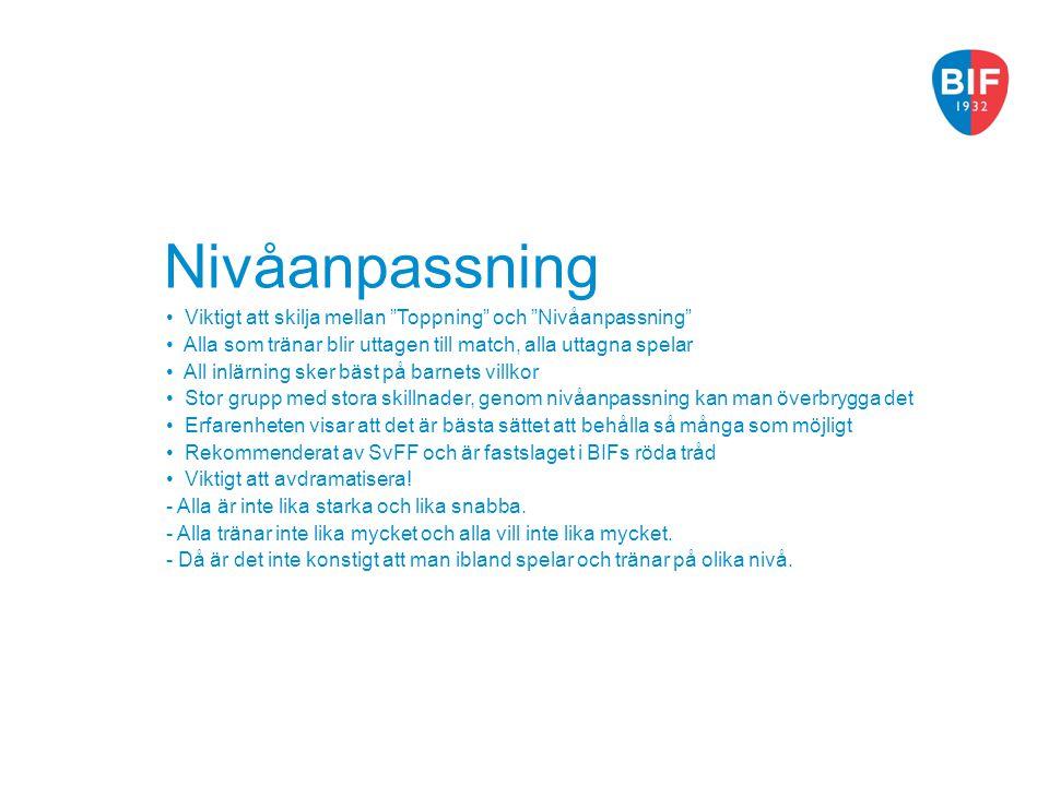 Nivåanpassning Viktigt att skilja mellan Toppning och Nivåanpassning Alla som tränar blir uttagen till match, alla uttagna spelar.