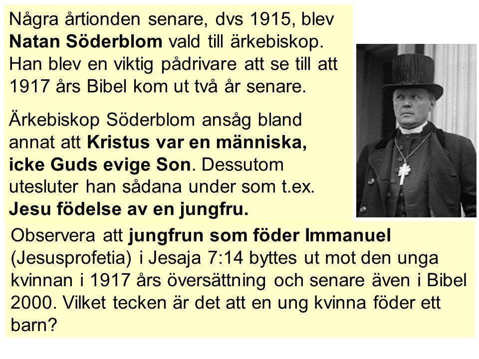 Några årtionden senare, dvs 1915, blev Natan Söderblom vald till ärkebiskop. Han blev en viktig pådrivare att se till att 1917 års Bibel kom ut två år senare.