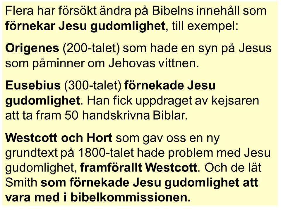 Flera har försökt ändra på Bibelns innehåll som förnekar Jesu gudomlighet, till exempel: