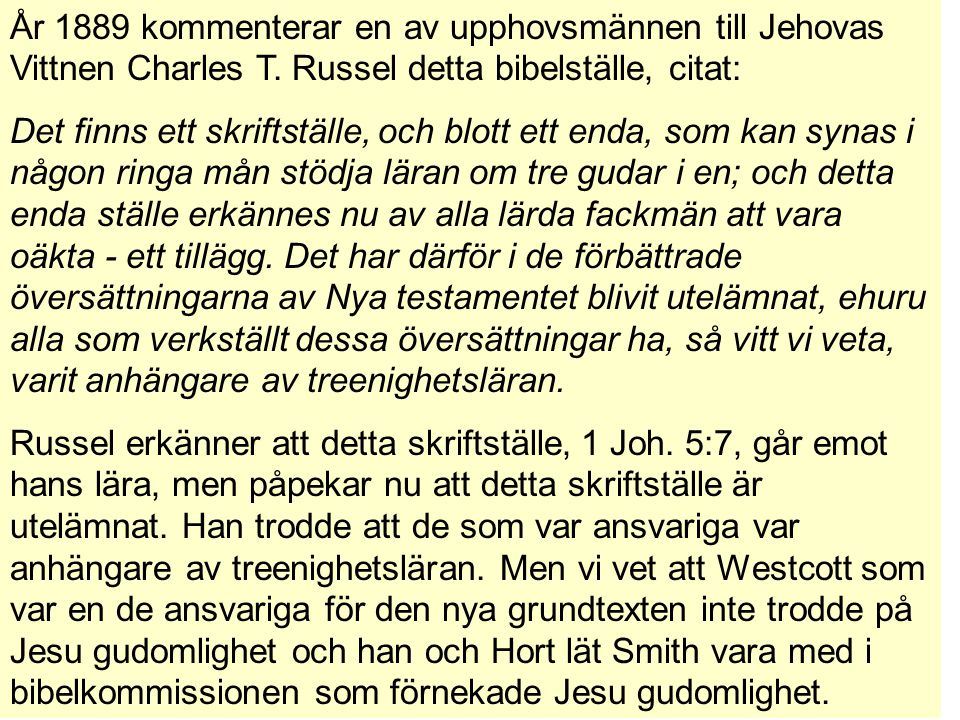 År 1889 kommenterar en av upphovsmännen till Jehovas Vittnen Charles T