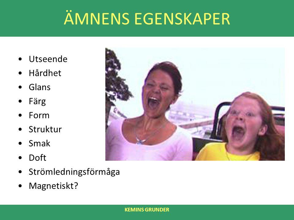 ÄMNENS EGENSKAPER Utseende Hårdhet Glans Färg Form Struktur Smak Doft
