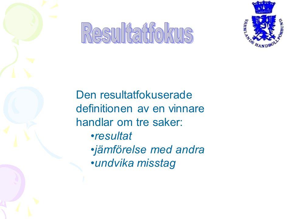 Resultatfokus Den resultatfokuserade definitionen av en vinnare handlar om tre saker: resultat. jämförelse med andra.