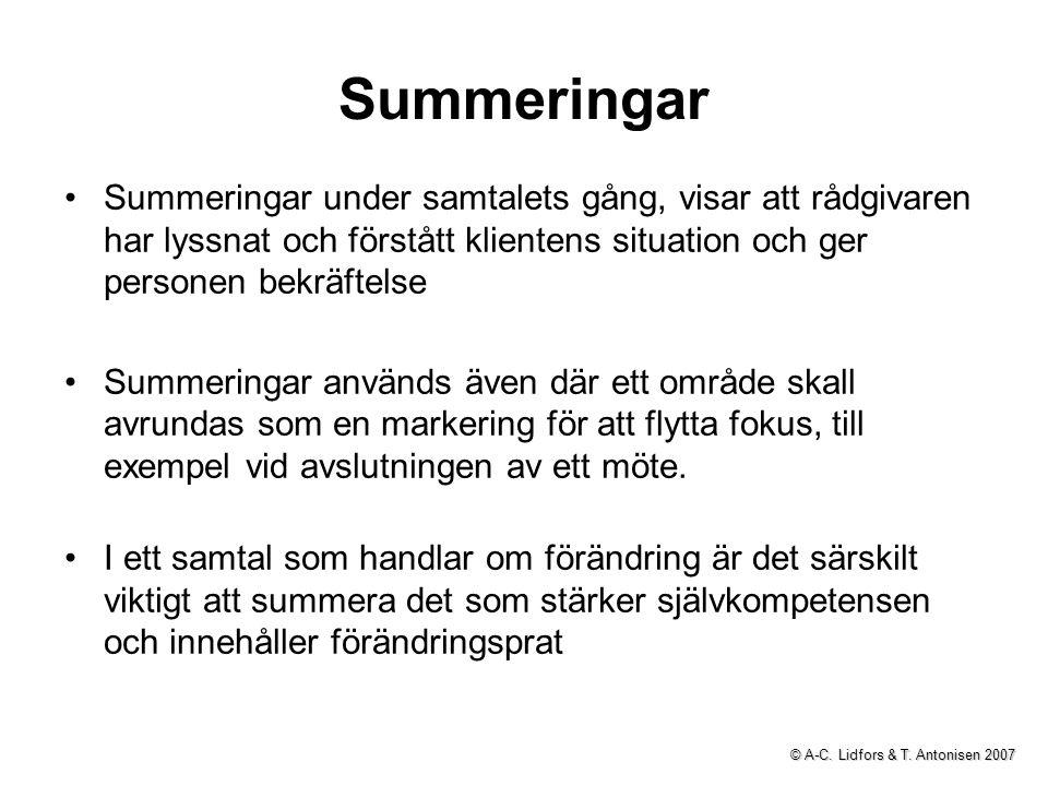 Summeringar Summeringar under samtalets gång, visar att rådgivaren har lyssnat och förstått klientens situation och ger personen bekräftelse.