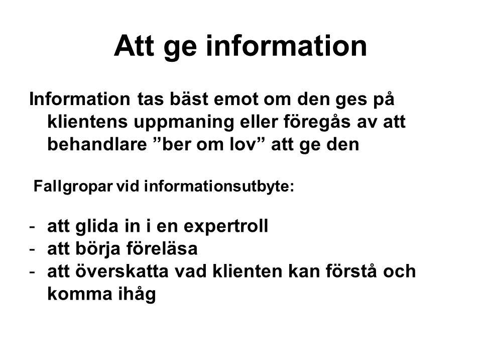 Att ge information Information tas bäst emot om den ges på klientens uppmaning eller föregås av att behandlare ber om lov att ge den.