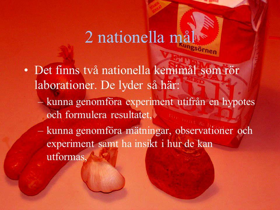 2 nationella mål Det finns två nationella kemimål som rör laborationer. De lyder så här:
