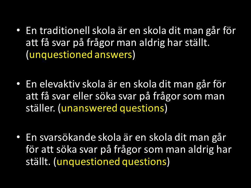En traditionell skola är en skola dit man går för att få svar på frågor man aldrig har ställt. (unquestioned answers)