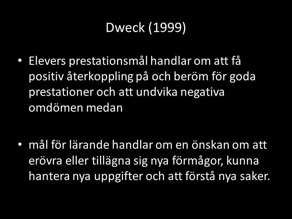 Dweck (1999) Elevers prestationsmål handlar om att få positiv återkoppling på och beröm för goda prestationer och att undvika negativa omdömen medan.