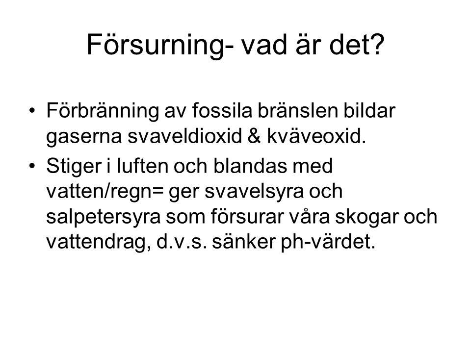Försurning- vad är det Förbränning av fossila bränslen bildar gaserna svaveldioxid & kväveoxid.