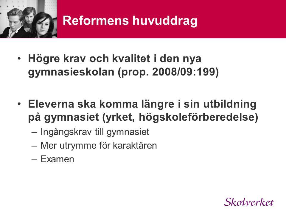 Reformens huvuddrag Högre krav och kvalitet i den nya gymnasieskolan (prop. 2008/09:199)
