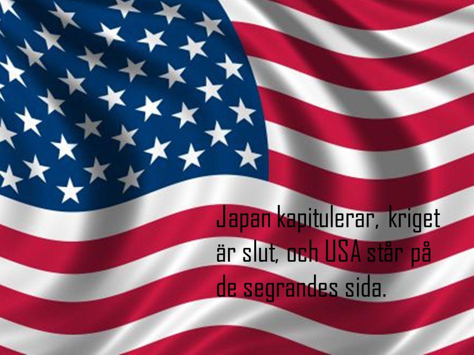 Japan kapitulerar, kriget är slut, och USA står på de segrandes sida.
