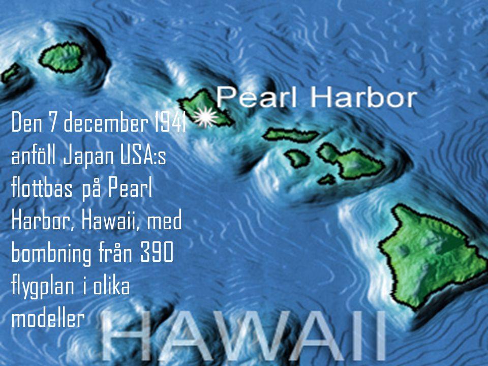 Den 7 december 1941 anföll Japan USA:s flottbas på Pearl Harbor, Hawaii, med bombning från 390 flygplan i olika modeller