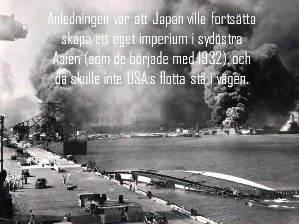 Anledningen var att Japan ville fortsätta skapa ett eget imperium i sydöstra Asien (som de började med 1932), och då skulle inte USA:s flotta stå i vägen.