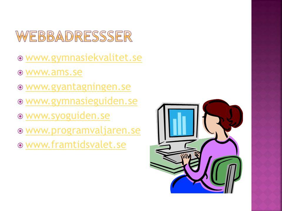 WEBBADRESSSER www.gymnasiekvalitet.se www.ams.se www.gyantagningen.se