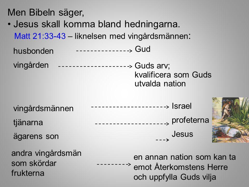 • Jesus skall komma bland hedningarna.
