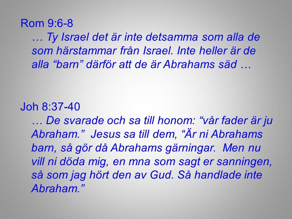 Rom 9:6-8 … Ty Israel det är inte detsamma som alla de som härstammar från Israel. Inte heller är de alla barn därför att de är Abrahams säd …