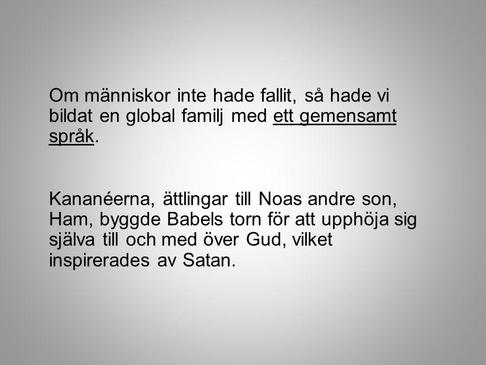 Om människor inte hade fallit, så hade vi bildat en global familj med ett gemensamt språk.