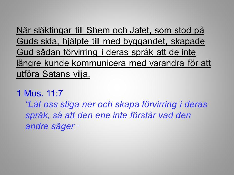 När släktingar till Shem och Jafet, som stod på Guds sida, hjälpte till med byggandet, skapade Gud sådan förvirring i deras språk att de inte längre kunde kommunicera med varandra för att utföra Satans vilja.