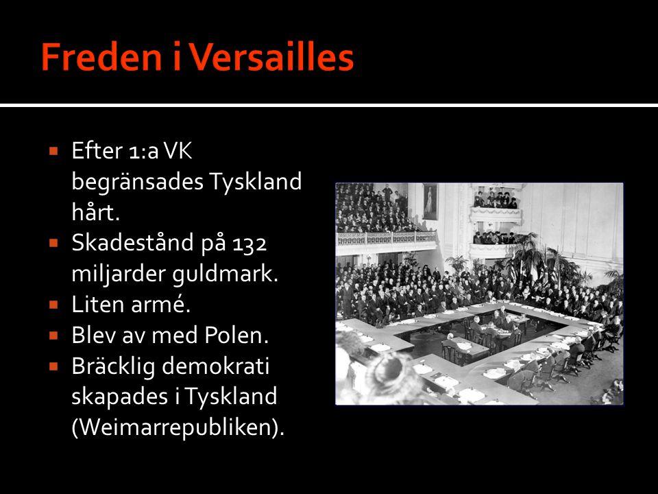Freden i Versailles Efter 1:a VK begränsades Tyskland hårt.