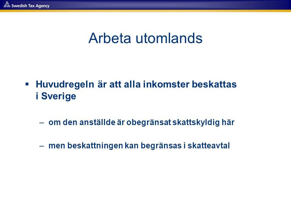 Arbeta utomlands Huvudregeln är att alla inkomster beskattas i Sverige