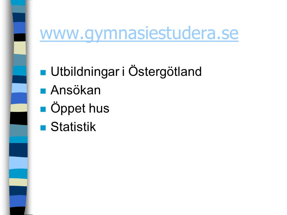 www.gymnasiestudera.se Utbildningar i Östergötland Ansökan Öppet hus