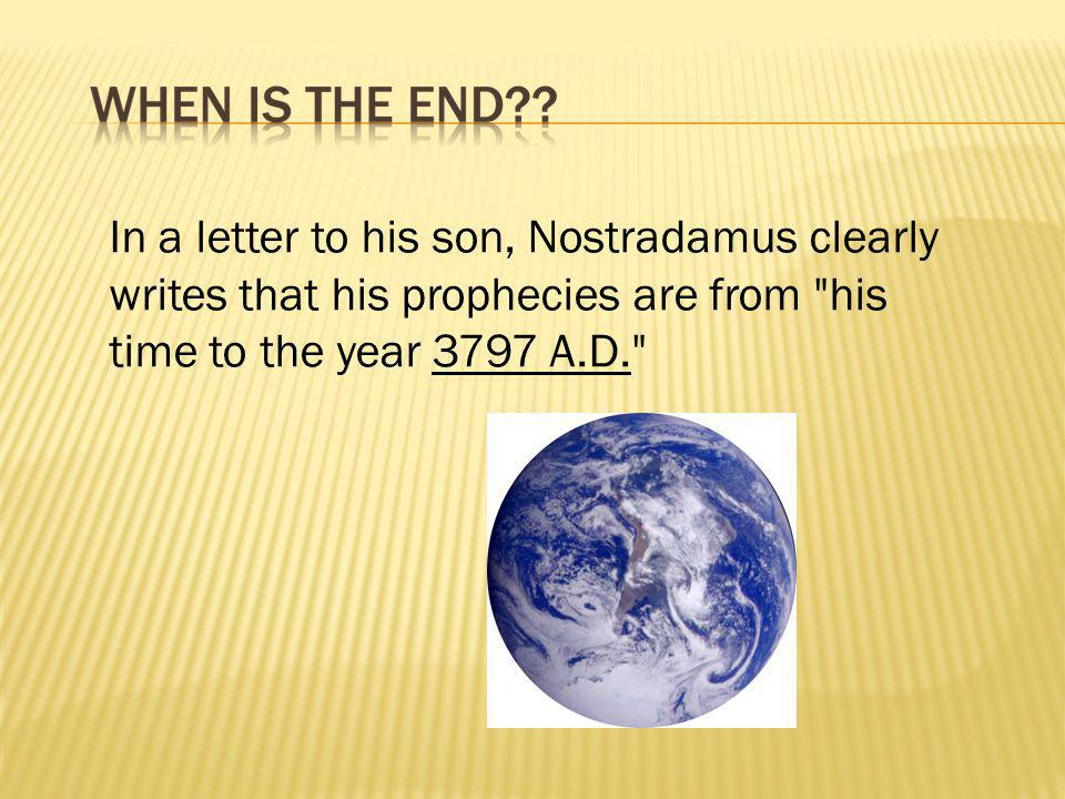 In a letter to his son, Nostradamus clearly writes that his prophecies are from his time to the year 3797 A.D.