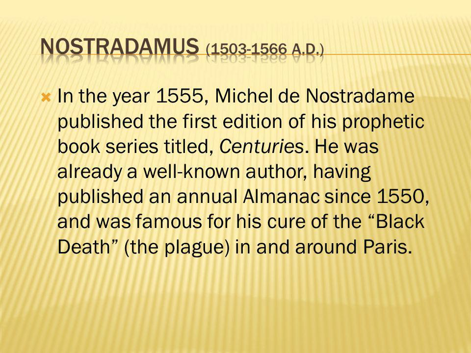 In the year 1555, Michel de Nostradame published the first edition of his prophetic book series titled, Centuries.