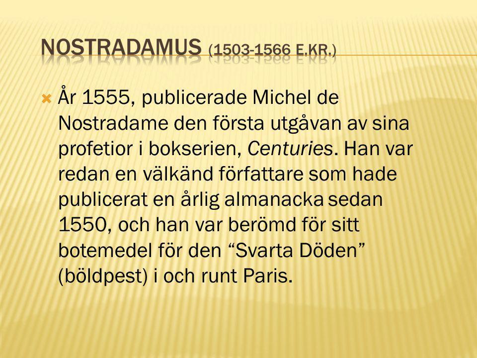 År 1555, publicerade Michel de Nostradame den första utgåvan av sina profetior i bokserien, Centuries.
