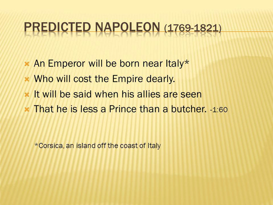 An Emperor will be born near Italy* Who will cost the Empire dearly.