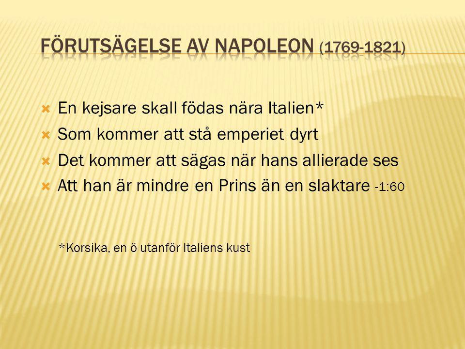 En kejsare skall födas nära Italien* Som kommer att stå emperiet dyrt