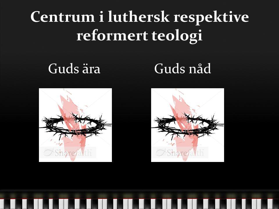 Centrum i luthersk respektive reformert teologi