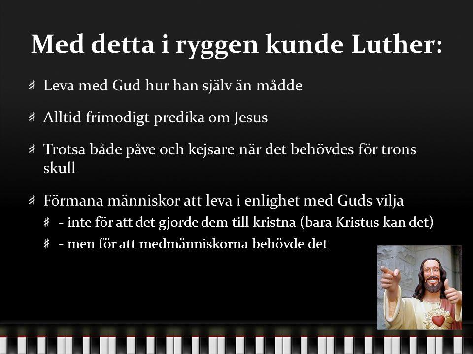 Med detta i ryggen kunde Luther: