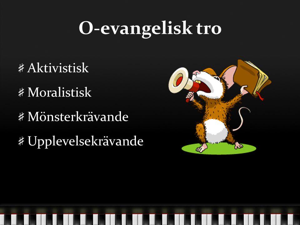 O-evangelisk tro Aktivistisk Moralistisk Mönsterkrävande