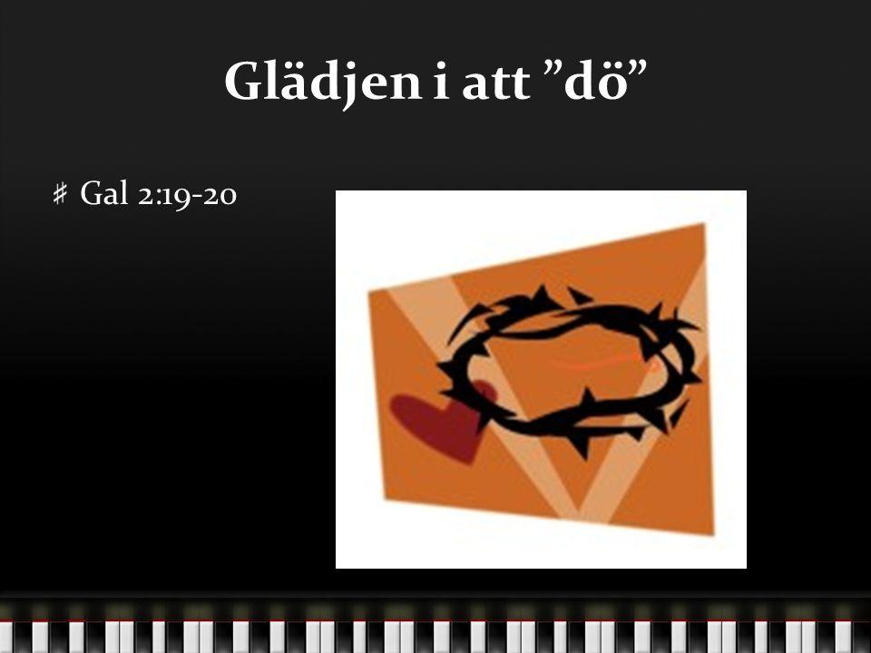 12-01-21 Glädjen i att dö Gal 2:19-20