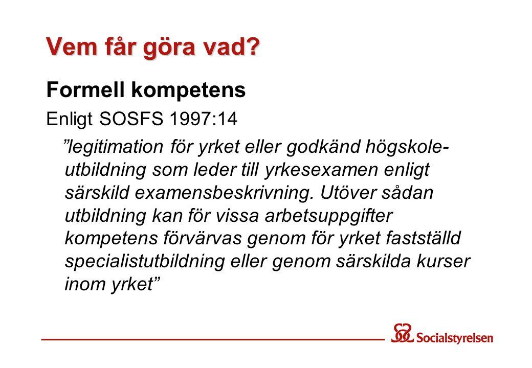 Vem får göra vad Formell kompetens Enligt SOSFS 1997:14