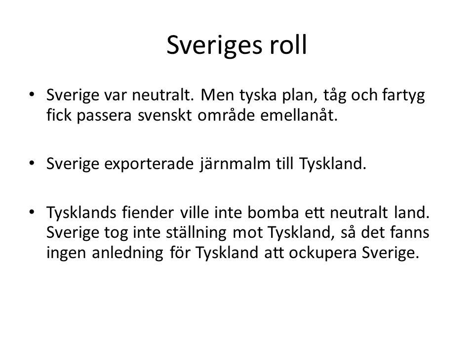 Sveriges roll Sverige var neutralt. Men tyska plan, tåg och fartyg fick passera svenskt område emellanåt.