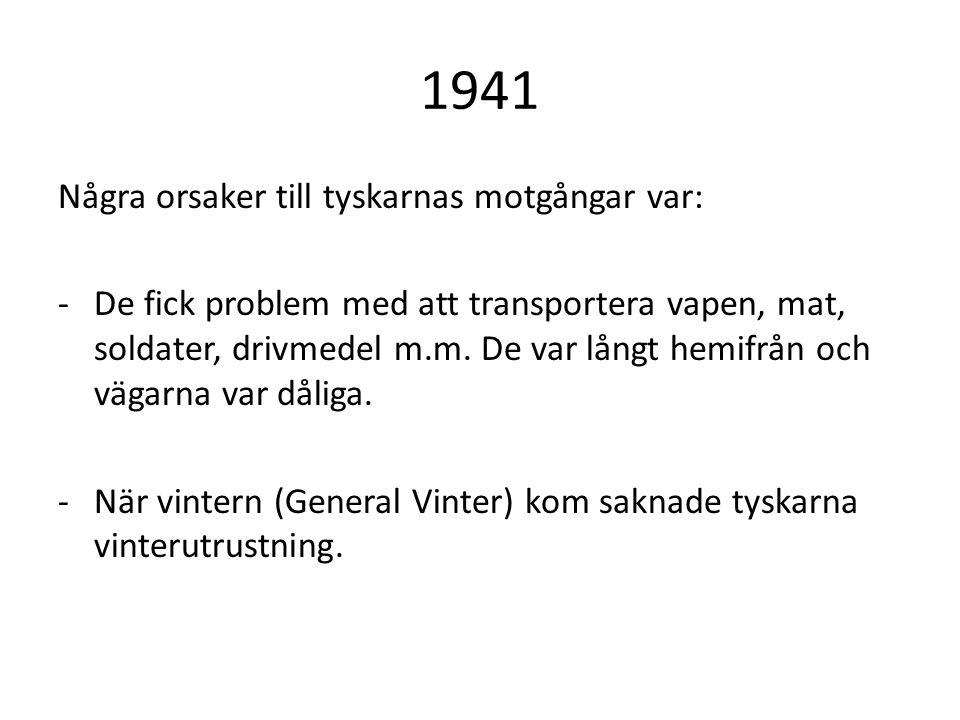 1941 Några orsaker till tyskarnas motgångar var: