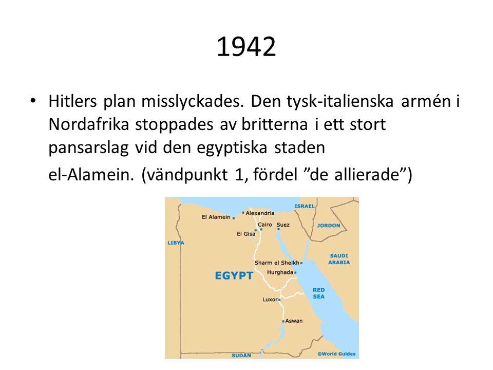 1942 Hitlers plan misslyckades. Den tysk-italienska armén i Nordafrika stoppades av britterna i ett stort pansarslag vid den egyptiska staden.