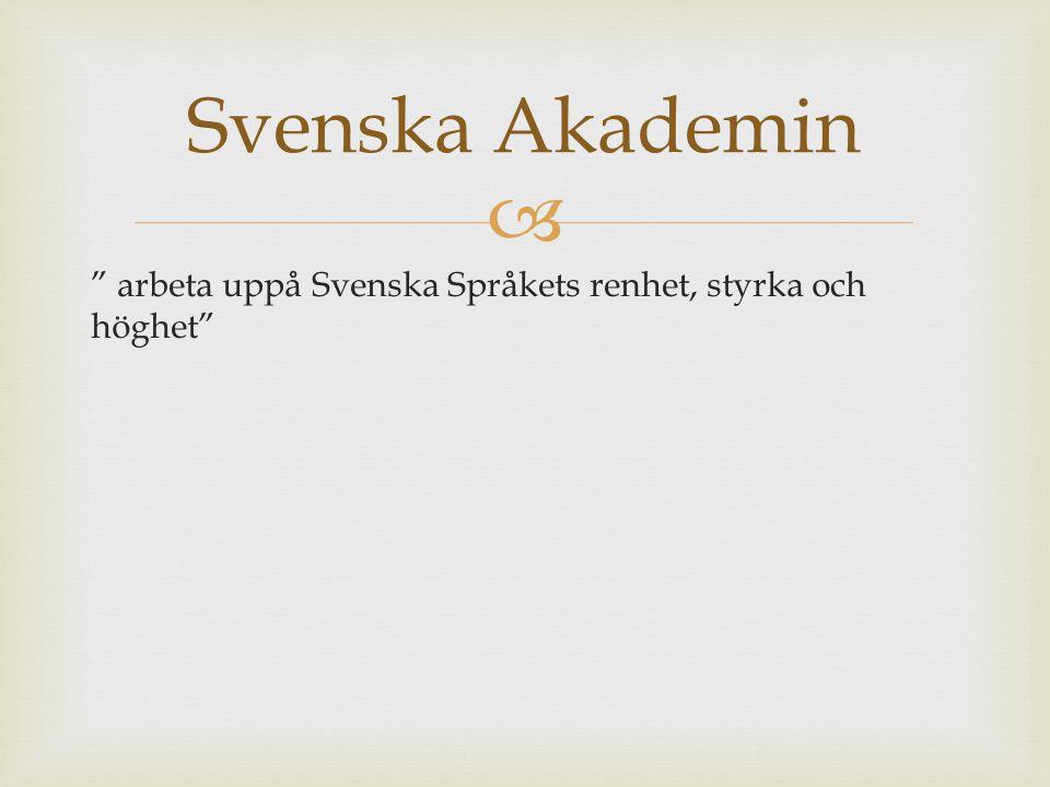 Svenska Akademin arbeta uppå Svenska Språkets renhet, styrka och höghet