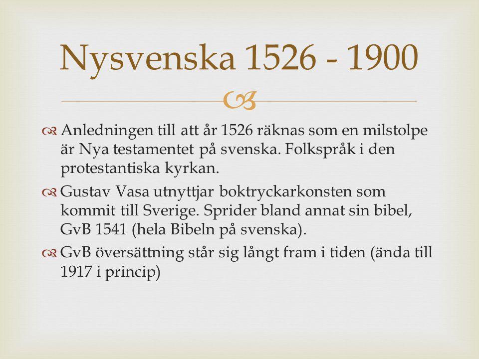 Nysvenska 1526 - 1900 Anledningen till att år 1526 räknas som en milstolpe är Nya testamentet på svenska. Folkspråk i den protestantiska kyrkan.