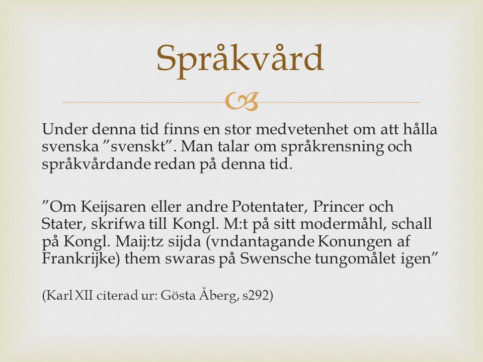 Språkvård Under denna tid finns en stor medvetenhet om att hålla svenska svenskt . Man talar om språkrensning och språkvårdande redan på denna tid.