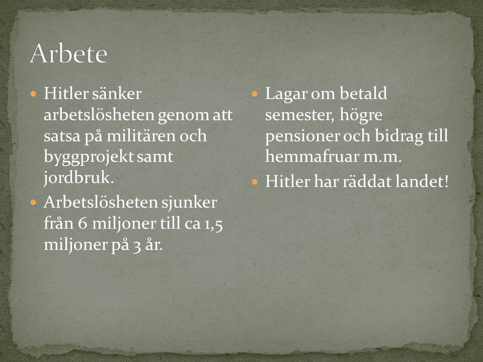 Arbete Hitler sänker arbetslösheten genom att satsa på militären och byggprojekt samt jordbruk.