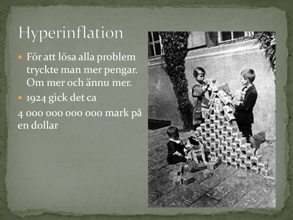 Hyperinflation För att lösa alla problem tryckte man mer pengar. Om mer och ännu mer. 1924 gick det ca.