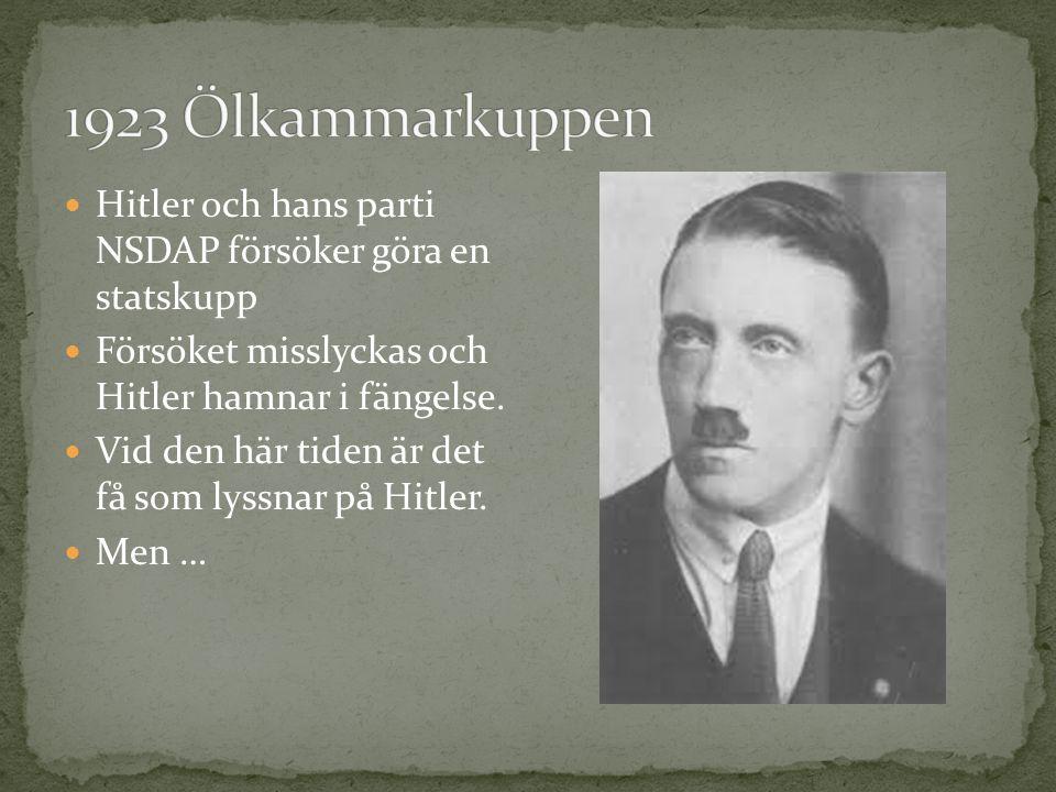 1923 Ölkammarkuppen Hitler och hans parti NSDAP försöker göra en statskupp. Försöket misslyckas och Hitler hamnar i fängelse.
