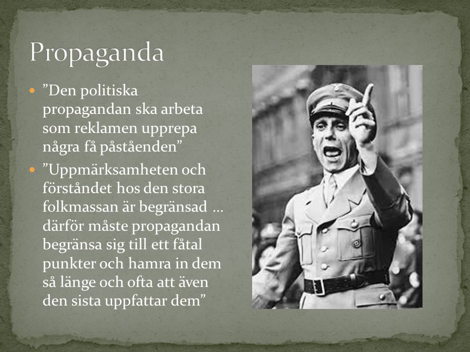 Propaganda Den politiska propagandan ska arbeta som reklamen upprepa några få påståenden