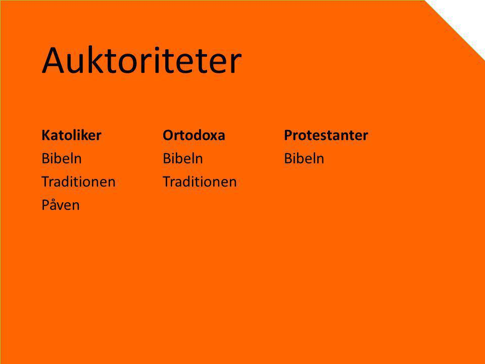 Auktoriteter Katoliker Ortodoxa Protestanter Bibeln Bibeln Bibeln