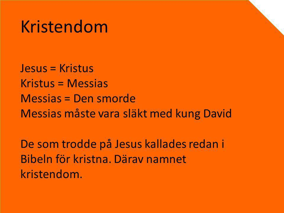 Kristendom Jesus = Kristus Kristus = Messias Messias = Den smorde