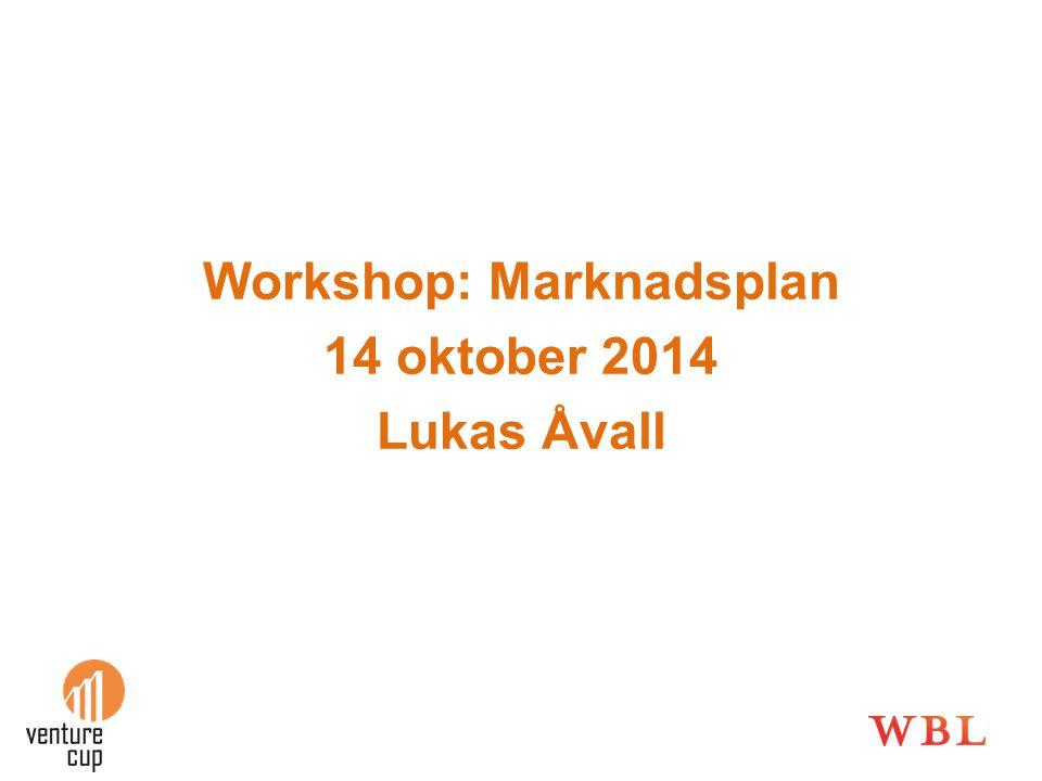 Workshop: Marknadsplan 14 oktober 2014 Lukas Åvall