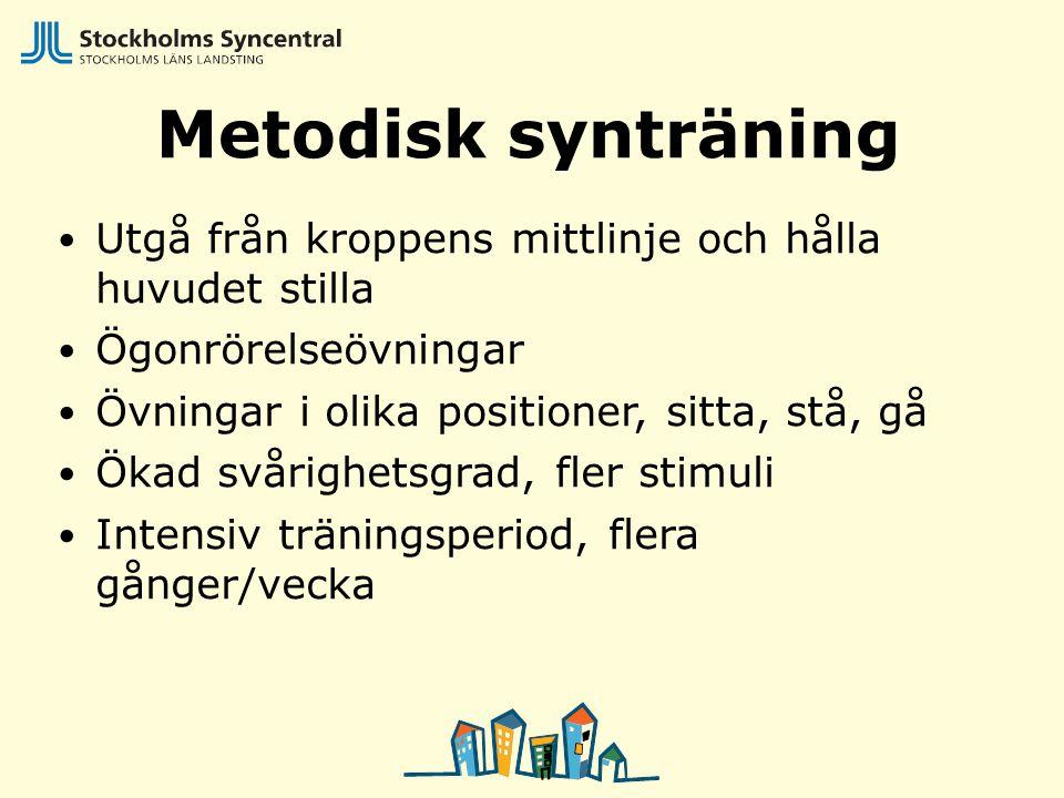Metodisk synträning Utgå från kroppens mittlinje och hålla huvudet stilla. Ögonrörelseövningar. Övningar i olika positioner, sitta, stå, gå.